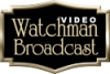 Watchman Video Broadcast
