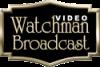 Watchman Video Broadcast