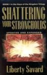 "Shattering Your Strongholds"" by Liberty Savard"